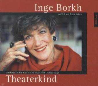 9783869061597: Ein Theaterkind: Inge Borkh erz�hlt aus ihrem Leben. Ein H�rbuch mit Bildern und Musik