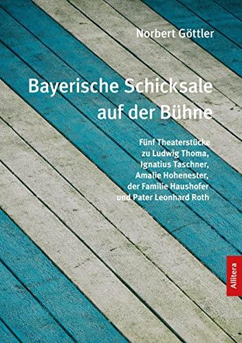 Bayerische Schicksale auf der Bühne: Fünf Theaterstücke: Norbert Göttler