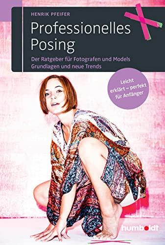9783869102207: Professionelles Posing: Der Ratgeber für Fotografen und Models. Grundlagen und neue Trends. Leicht erklärt - perfekt für Anfänger.