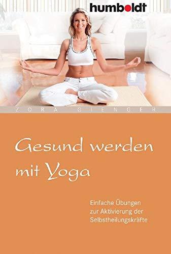9783869103020: Gesund werden mit Yoga: Einfache �bungen zur Aktivierung der Selbstheilungskr�fte