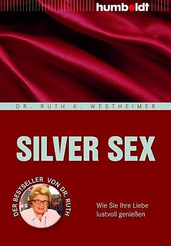 9783869104973: Silver Sex: Wie Sie Ihre Liebe lustvoll genießen