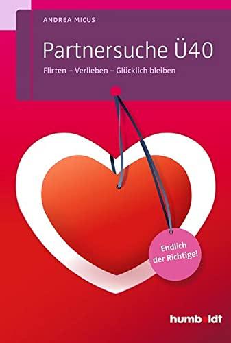 9783869105017: Partnersuche �40: Flirten - Verlieben - Gl�cklich bleiben. Endlich der Richtige!