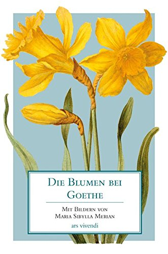9783869131993: Die Blumen bei Goethe: Mit Bildern von Maria Sibylla Merian
