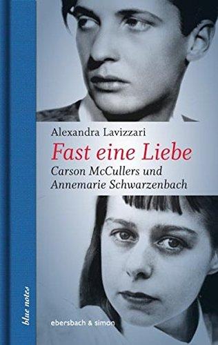 Fast eine Liebe: CarsonMcCullersundAnnemarieSchwarzenbach (blue notes) : Carson McCullers und Annemarie Schwarzenbach - Alexandra Lavizzari