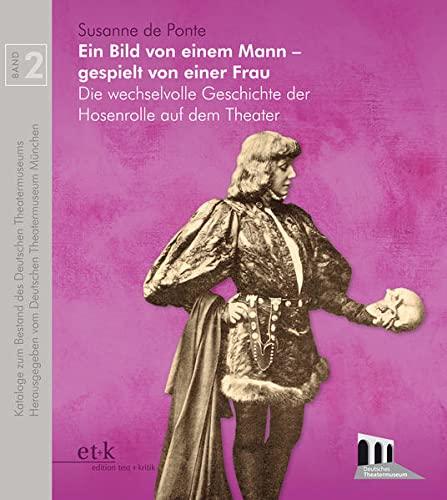 9783869162713: Ein Bild von einem Mann - gespielt von einer Frau: Die wechselvolle Geschichte der Hosenrolle auf dem Theater