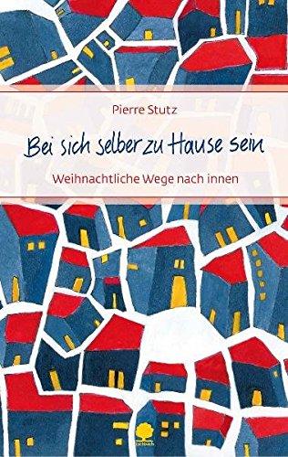 Bei sich selber zu Hause sein: Weihnachtliche Wege nach innen (Eschbacher Präsente) - Stutz Pierre, Trapp Barbara