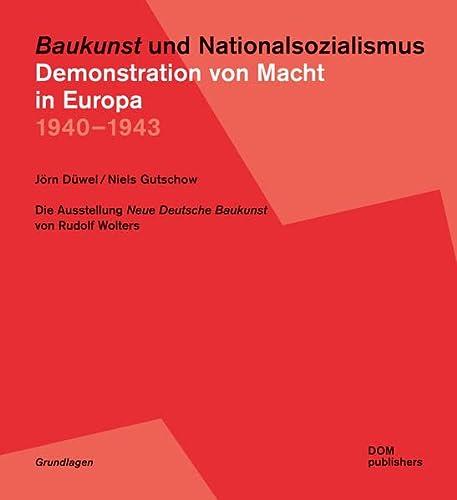9783869220260: Baukunst und Nationalsozialismus. Demonstration von Macht in Europa 1940-1943: Die Ausstellung Neue Deutsche Baukunst von Rudolf Wolters