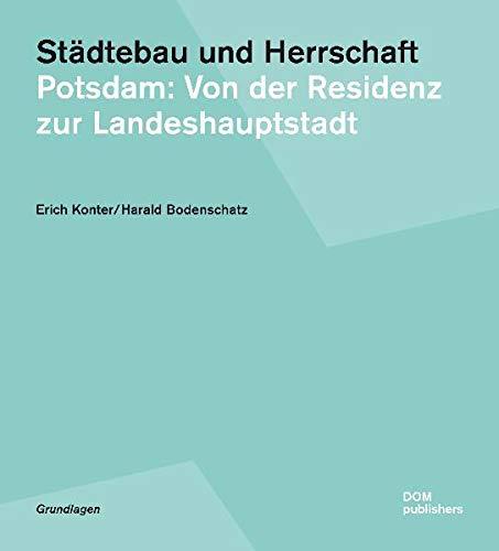 Städtebau und Herrschaft / Potsdam : Von der Residenz zur Landeshauptstadt. Band 8 der Reihe Grundlagen. - Konter, Erich und Harald Bodenschatz