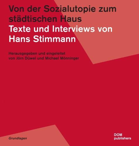 Von der Sozialutopie zum städtischen Haus. Texte und Interviews von Hans Stimmann. Herausgegeben und eingeleitet von Jörn Düwel und Michael Mönninger. (Grundlagen, Band 7). - Stimmann, Hans