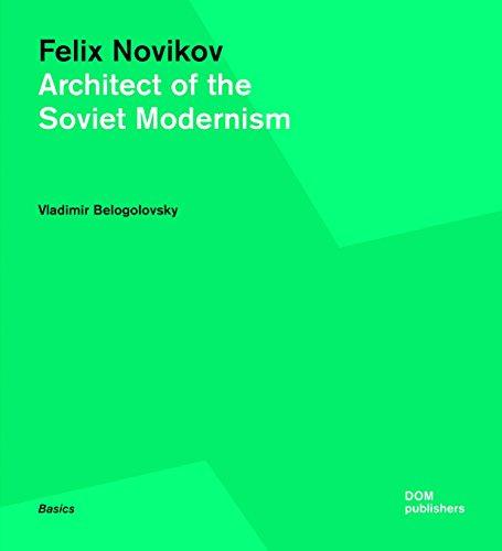 Felix Novikov: Architect of the Soviet Modernism (Paperback): Vladimir Belogolovsky