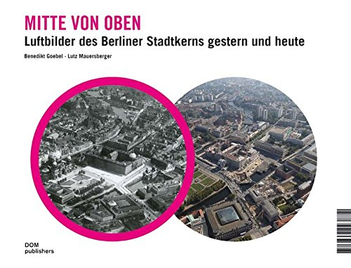 9783869223872: Mitte von oben. Luftbilder des Berliner Stadtkerns gestern und heute