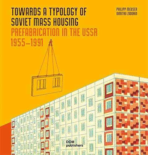 9783869224466: Towards a Typology of Soviet Mass Housing: Prefabrication in the USSR 1955 – 1991
