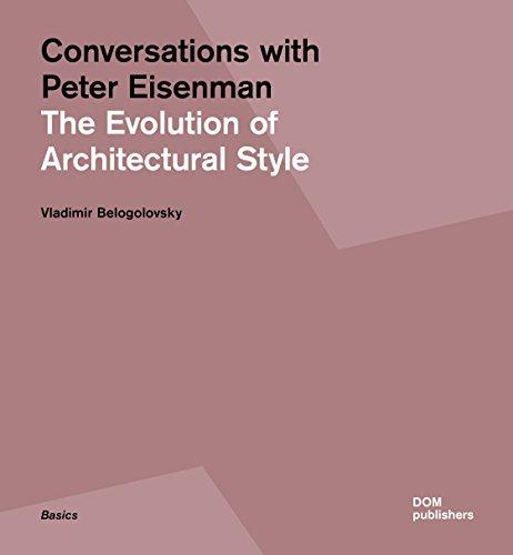 Conversations with Peter Eisenman: The Evolution of: Eisenman, Peter, Belogolovsky,