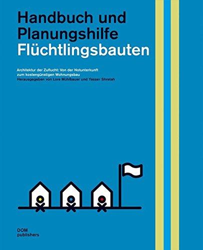 Fluchtlingsbauten. Handbuch und Planungshilfe: Architektur der Zuflucht: Von der Notunterkunft zum ...