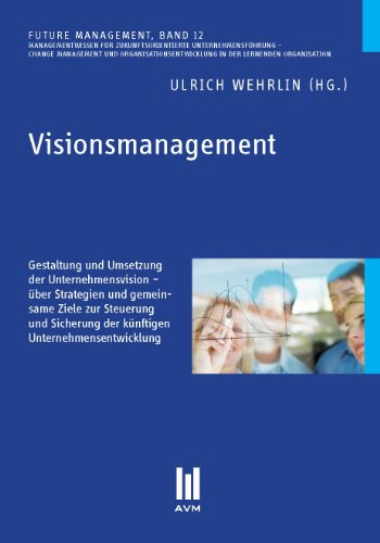 9783869242460: Visionsmanagement: Gestaltung und Umsetzung der Unternehmensvision - über Strategien und gemeinsame Ziele zur Steuerung und Sicherung der künftigen Unternehmensentwicklung