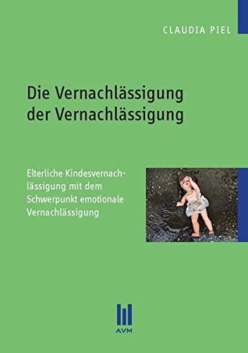 9783869245058: Die Vernachlässigung der Vernachlässigung: Elterliche Kindesvernachlässigung mit dem Schwerpunkt emotionale Vernachlässigung