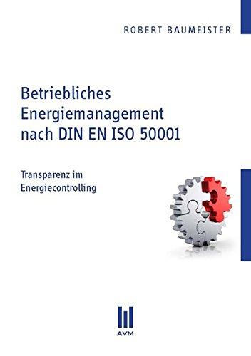 Betriebliches Energiemanagement nach DIN EN ISO 50001: Robert Baumeister