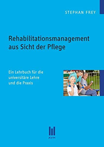 9783869245966: Rehabilitationsmanagement aus Sicht der Pflege: Ein Lehrbuch für die universitäre Lehre und die Praxis