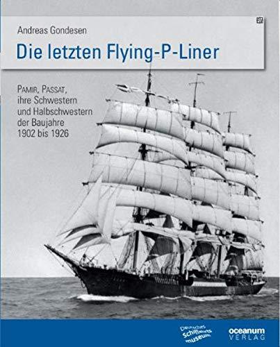 9783869270692: Die letzten Flying P-Liner: Pamir, Passat, ihre Schwestern und Halbschwestern der Baujahre 1902-1926