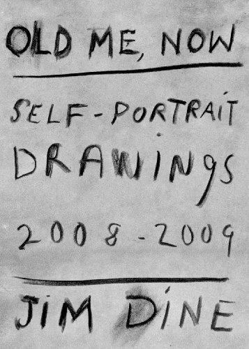 Jim Dine: Old Me, Now: Self-Portrait Drawings: Jim Dine