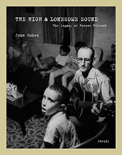 9783869302546: The High & Lonesome Sound: The Legacy of Roscoe Holcomb
