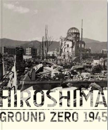 Hiroshima: Ground Zero 1945: Barnett, Erin and Philomena Mariani: