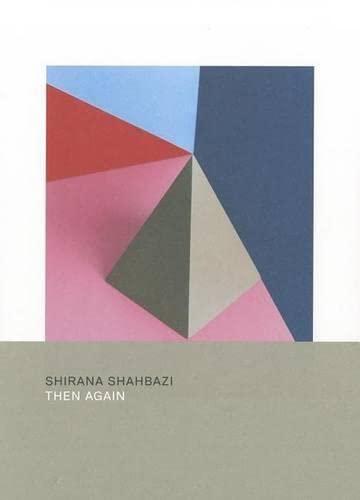 Shirana Shahbazi: Then Again: Shirana Shahbazi; Urs