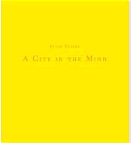 Peter Fraser - City in the Mind: Peter Fraser,
