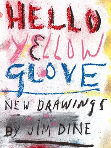 Jim Dine: Hello Yellow Glove: Jim Dine