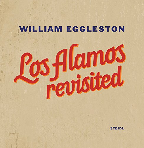 William Eggleston: Los Alamos Revisited: William Eggleston