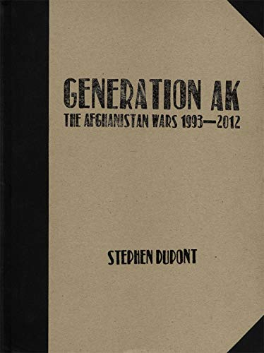 Stephen Dupont: Generation AK, The Aghanistan Wars 1993-2012: Stephen Dupont, Jacques Menasche