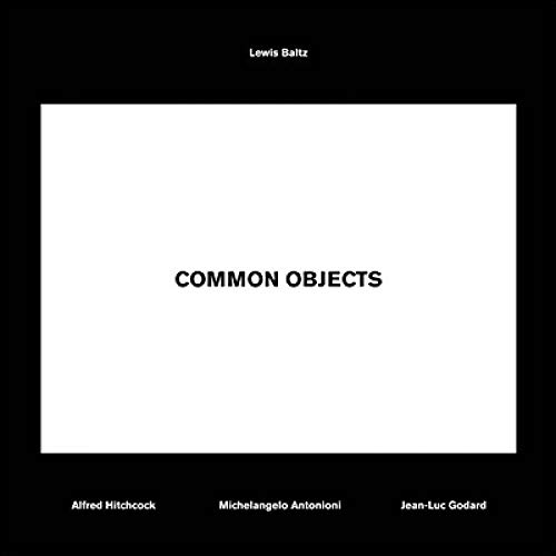 Lewis Baltz: Common Objects: David Campany