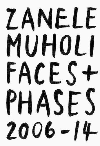Zanele Muholi: Faces and Phases 2006-2014: Zanele Muholi