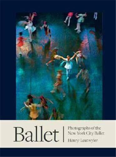 Henry Leutwyler: Ballet: Photographs of the New York City Ballet: Henry Leutwyler