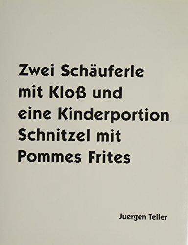 9783869309330: Juergen Teller: Zwei Schauferle mit Klob und eine Kinderportion Schnitzel mit Pommes Frites / Two Porkchops with a Dumpling and One Child's Portion of Schnitzel with Fries