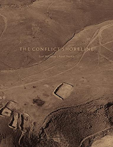 9783869309927: Fazal Sheikh/Eyal Weizman: The Conflict Shoreline: Colonialism as Climate Change in the Negev Desert