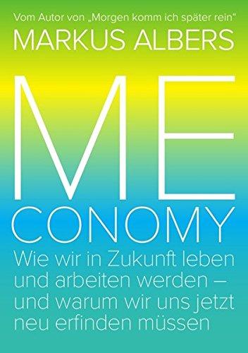 9783869313825: Meconomy: Wie wir in Zukunft leben und arbeiten werden - und warum wir uns jetzt neu erfinden müssen (Green Edition)