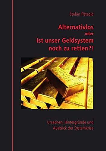 9783869318882: Alternativlos oder Ist unser Geldsystem noch zu retten?!