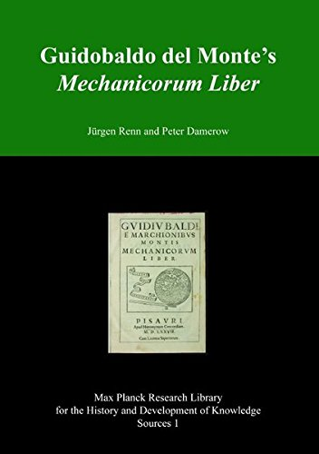 Guidobaldo Del Monte's Mechanicorum Liber (Max Planck Research Library for the History and Development of Knowledge, Sources I) - Peter Damerow; Jürgen Renn