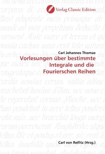 Vorlesungen über bestimmte Integrale und die Fourierschen Reihen (Paperback): Carl Johannes Thomae