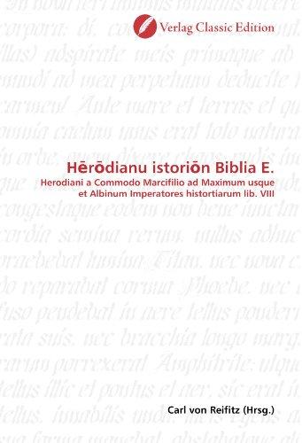 H?r?dianu istori?n Biblia E.: Herodiani a Commodo Marcifilio ad Maximum usque et Albinum ...