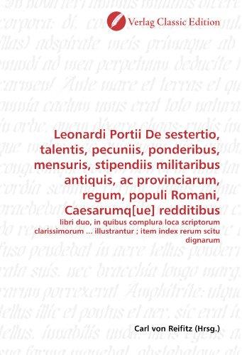 9783869326474: Leonardi Portii De sestertio, talentis, pecuniis, ponderibus, mensuris, stipendiis militaribus antiquis, ac provinciarum, regum, populi Romani, ... index rerum scitu dignarum (German Edition)