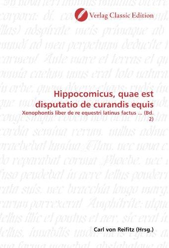 9783869327457: Hippocomicus, quae est disputatio de curandis equis: Xenophontis liber de re equestri latinus factus ... (Bd. 2) (German Edition)