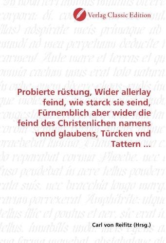 9783869328874: Probierte rüstung, Wider allerlay feind, wie starck sie seind, Fürnemblich aber wider die feind des Christenlichen namens vnnd glaubens, Türcken vnd Tattern ... (German Edition)