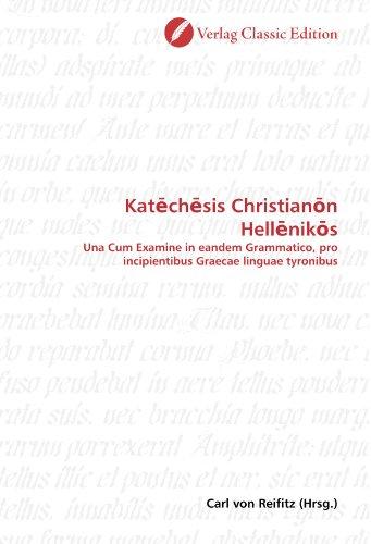 9783869329758: Kat?ch?sis Christian?n Hell?nik?s: Una Cum Examine in eandem Grammatico, pro incipientibus Graecae linguae tyronibus