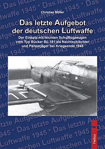 9783869330303: Das letzte Aufgebot der deutschen Luftwaffe: Der Einsatz mit leichten Schulflugzeugen vom Typ Bücker Bü 181 als Nachtschlächter und Panzerjäger bei Kriegsende 1945