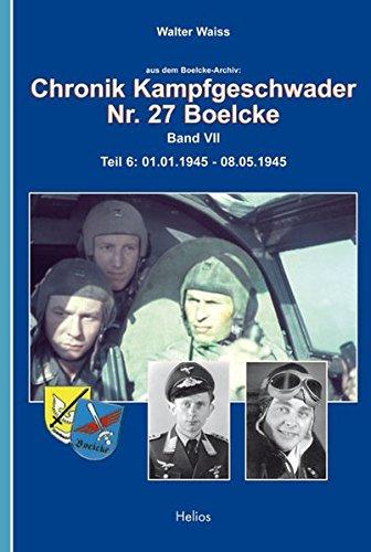 Aus dem Boelcke-Archiv. Chronik Kampfgeschwader Nr. 27 Boelcke. Band VII. Teil 6. 01.01.1945 - 08.05.1945. Mit zahlr. s/w Abb. im Anhang. - Waiss, Walter
