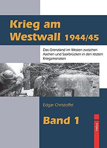 9783869330341: Krieg am Westwall 1944/45: Das Grenzland im Westen zwischen Aachen und Saarbrücken in den letzten Kriegsmonaten