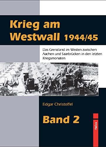 9783869330358: Krieg am Westwall 1944/45 - Band 2: Das Grenzland im Westen zwischen Aachen und Saarbrücken in den letzten Kriegsmonaten