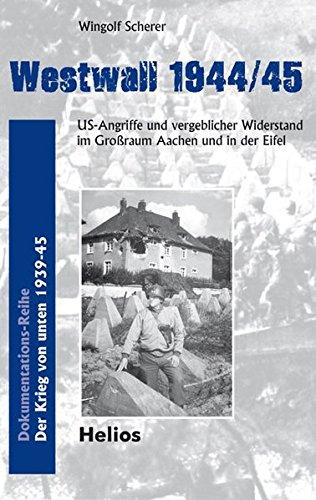 Westwall 1944/45. US-Angriffe und vergeblicher Widerstand im Großraum Aachen und in der Eifel. - Scherer, Wingolf.